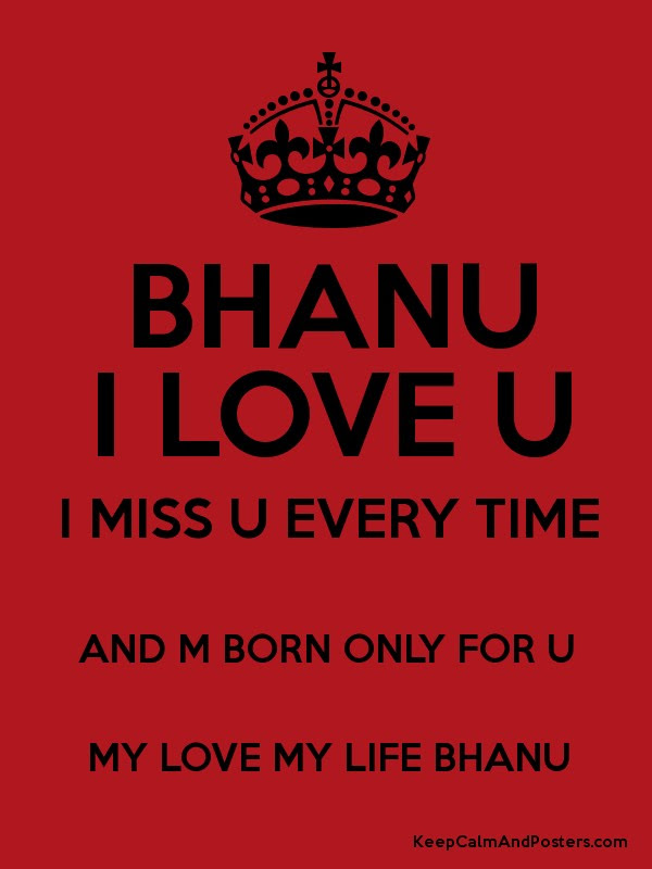 Bhanu I Love U I Miss U Every Time And M Born Only For U My Love My