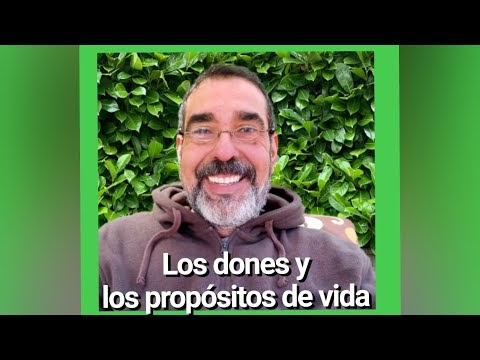 Los DONES y los propositos de VIDA