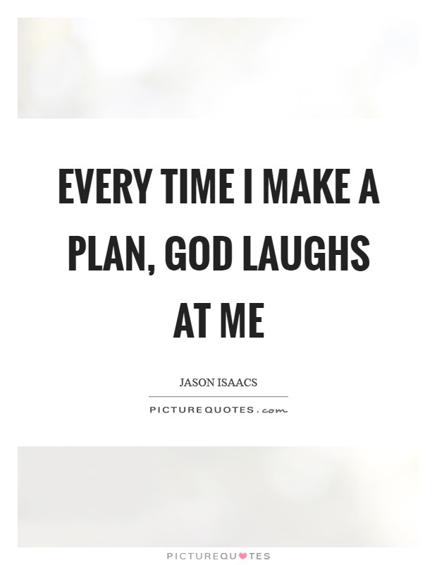 Every Time I Make A Plan God Laughs At Me Picture Quotes