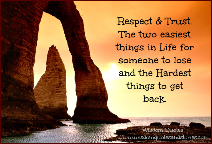 Respect And Trust Are The Hardest Things To Get Back Wisdom Quotes