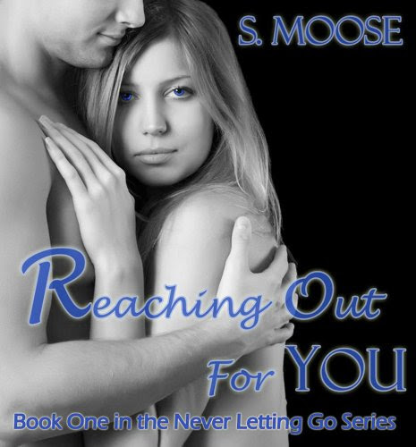 Reaching Out For You (Never Letting Go) by S. Moose