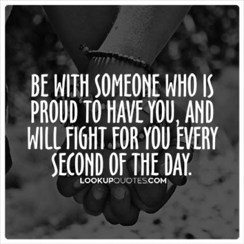 Be With Someone Who Is Proud To Have You And Will Fight For You Eve