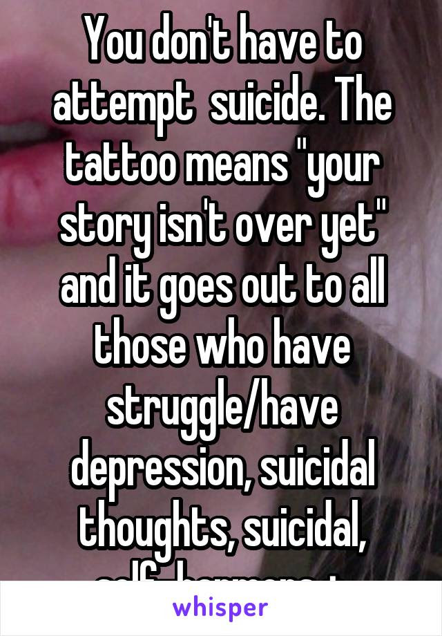 You Dont Have To Attempt Suicide The Tattoo Means Your Story Isn