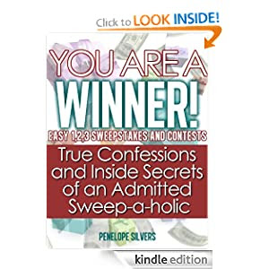 """You are a Winner! Easy 1,2,3 Sweepstakes and Contests """"True Confessions and Inside Secrets of an Admitted Sweep-a-holic"""" (Easy Sweeps and Contests)"""