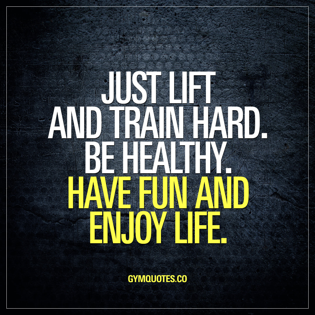 Just Lift And Train Hard Be Healthy Have Fun And Enjoy Life Gym
