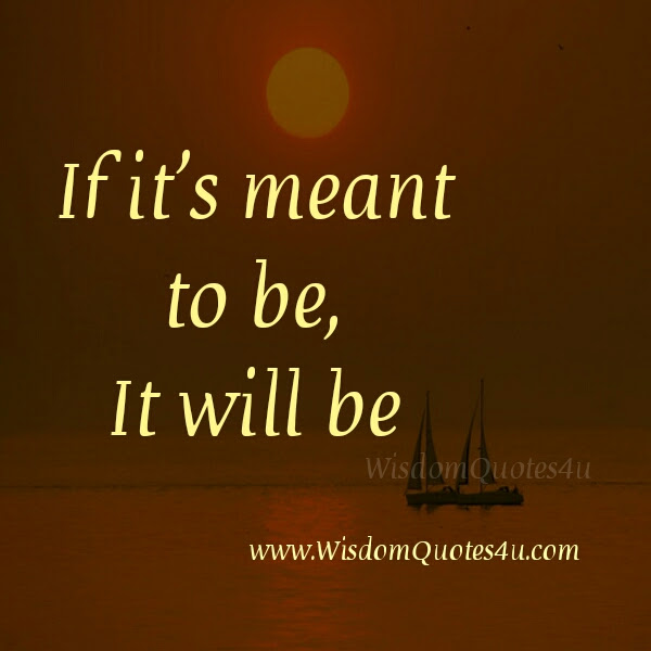 If Its Meant To Be It Will Be Wisdom Quotes