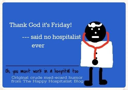 Thank God it's Friday said no hospitalist ever doctor ecard humor photo.