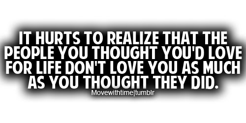 It Hurts To Realize That The People You Thought Youd Love For Life