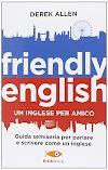 [pdf]Friendly english. Un inglese per amico. Guida semiseria per parlare e scrivere come un inglese(886836171X)_drbook.pdf