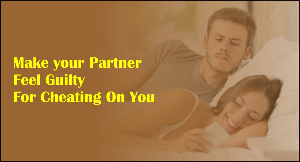 Make Your Partner Feel Guilty For Cheating On You Likelovequotescom