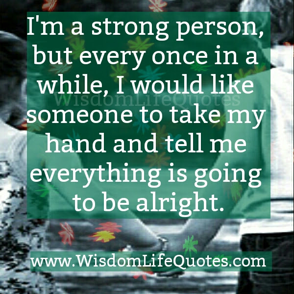 Someone Tell Us Everything Is Going To Be Alright Wisdom Life Quotes