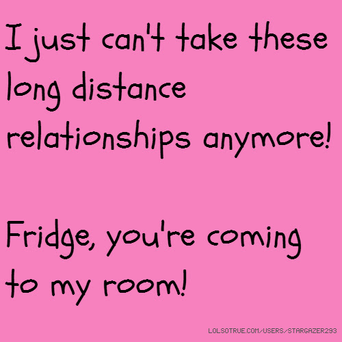 I Just Cant Take These Long Distance Relationships Anymore Fridge