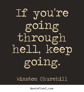 Quotes About Motivational If Youre Going Through Hell Keep Going