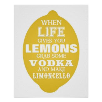 When Life gives you Lemons Make Limoncello Posters