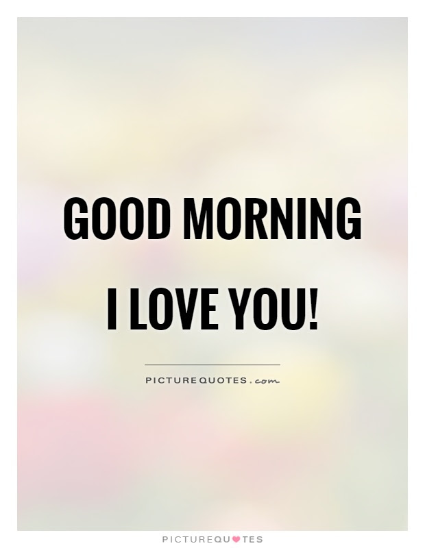 Good Morning I Love You Picture Quotes