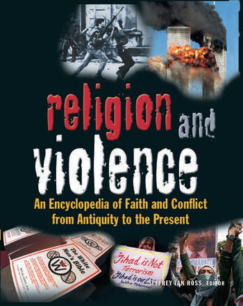 Religion And Violence An Encyclopedia Of Faith And Conflict From Antiquity To The Present