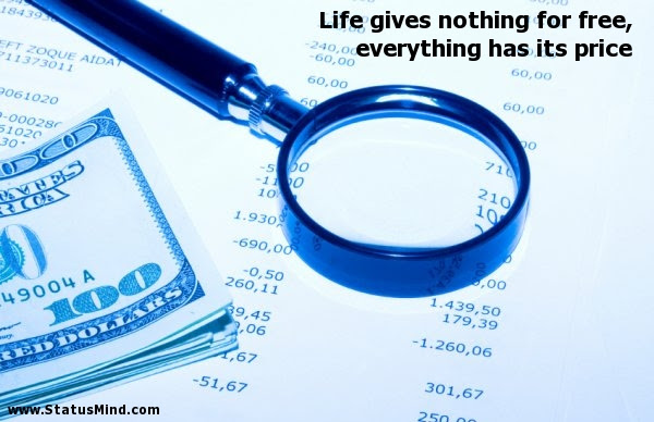 Life Gives Nothing For Free Everything Has Its Statusmindcom