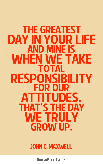 The Greatest Day In Your Life And Mine Is John C Maxwell Best
