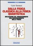 Dalla Fisica Classica alla Fisica Quantistica di Carlo Tarsitani