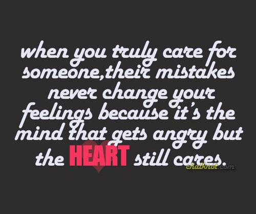 When You Truly Care For Someone Their Mistakes Never Change Your
