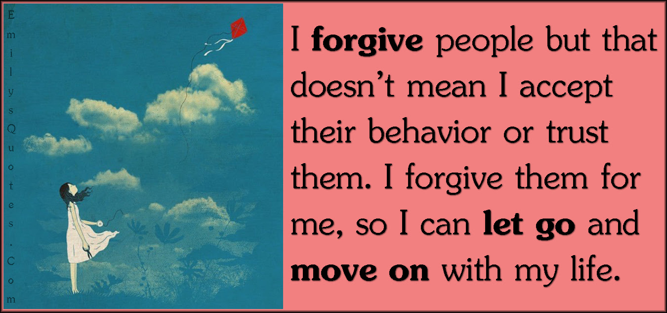 I Forgive People But That Doesnt Mean I Accept Their Behavior Or