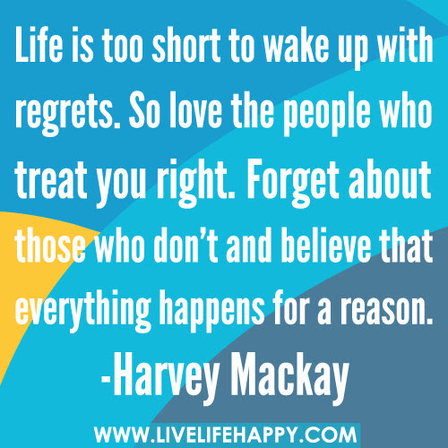 Life Is Too Short To Wake Up With Regrets Live Life Happy