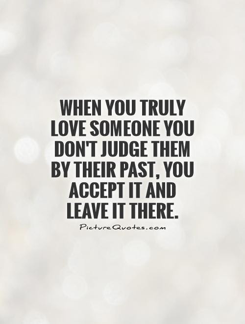When You Truly Love Someone You Dont Judge Them By Their Past