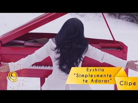 (clipe) Simplesmente te adorar - Eyshila