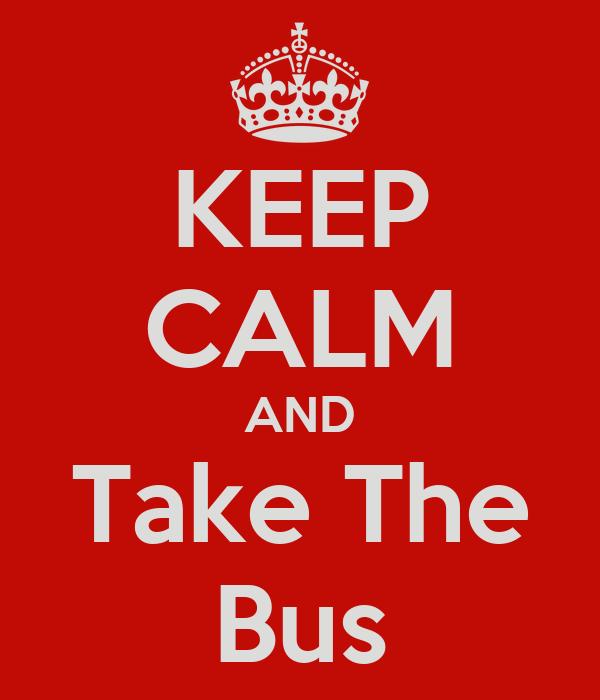 Afbeeldingsresultaat voor keep calm and take the bus
