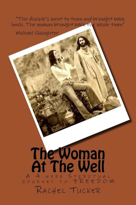 The Woman at the Well: A 4-Week Spiritual Journey by Rachel Tucker