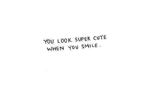 You Look Super Cute When You Smile Love Quote Quotespictures Com