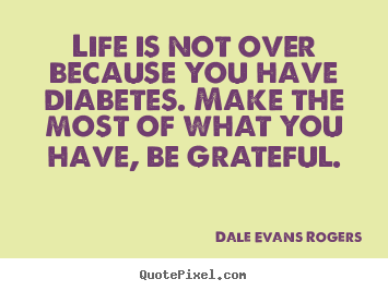 Quotes About Life Life Is Not Over Because You Have Diabetes Make
