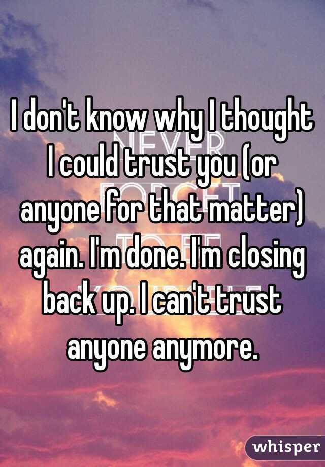 I Dont Know Why I Thought I Could Trust You Or Anyone For That Matter
