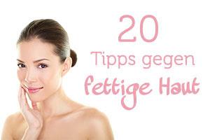 20 Tipps Die Wirklich Gegen Fettige Haut Helfen