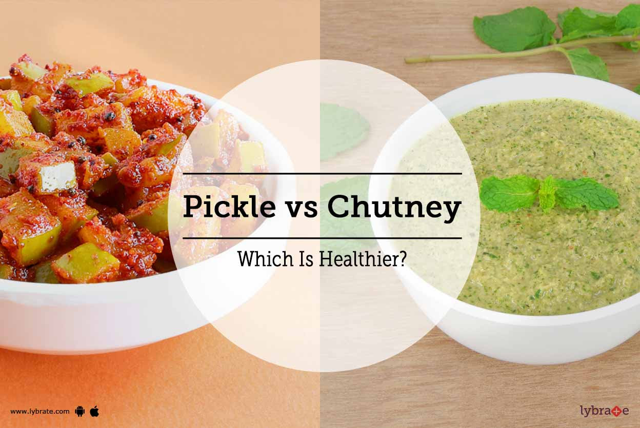 Pickle vs Chutney - Which Is Healthier?