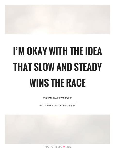 Best Slow And Steady Wins The Race Quotes