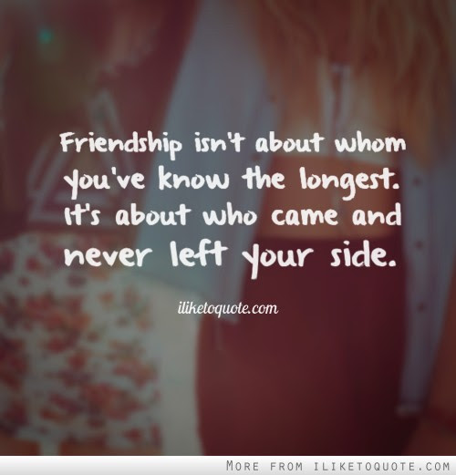 Friendship Isnt About Whom Youve Know The Longest Its About Who