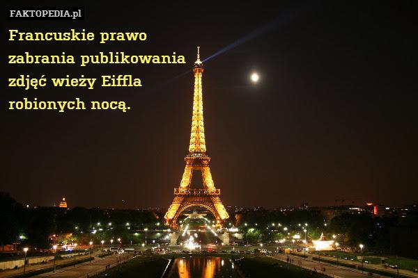 Francuskie prawo zabrania publikowania – Francuskie prawo zabrania publikowania zdjęć wieży Eiffla robionych nocą.
