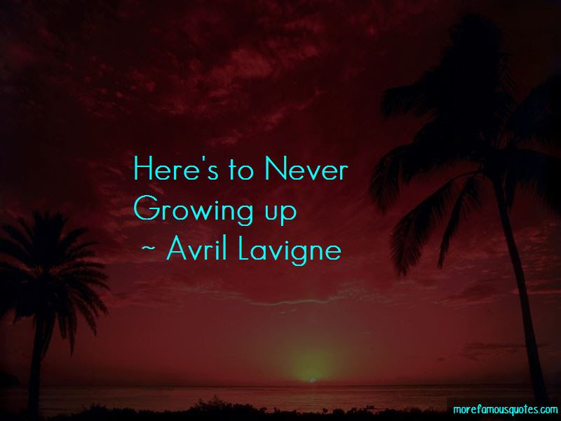 Heres To Never Growing Up Quotes Top 1 Quotes About Heres To