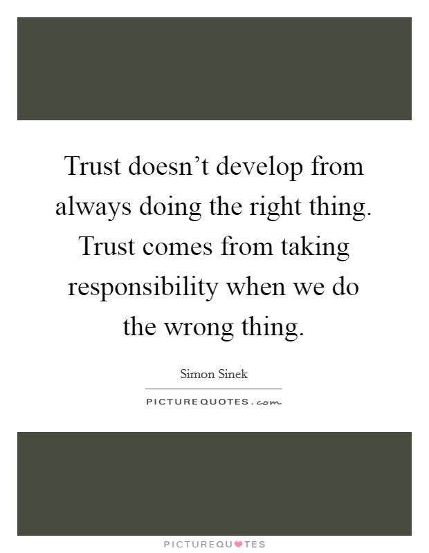 Trust Doesnt Develop From Always Doing The Right Thing Trust