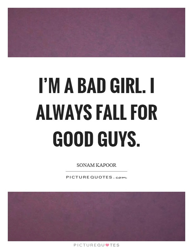 Im A Bad Girl I Always Fall For Good Guys Picture Quotes