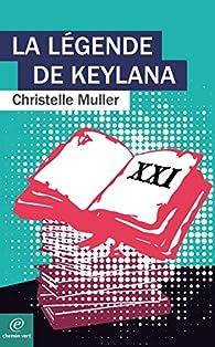 La légende de Keylana - Christelle Muller