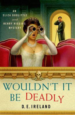 Wouldn't It Be Deadly: An Eliza Doolittle & Henry Higgins Mystery