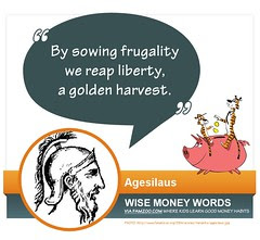 """By sowing frugality we reap liberty, a golden harvest."" --Agesilaus"