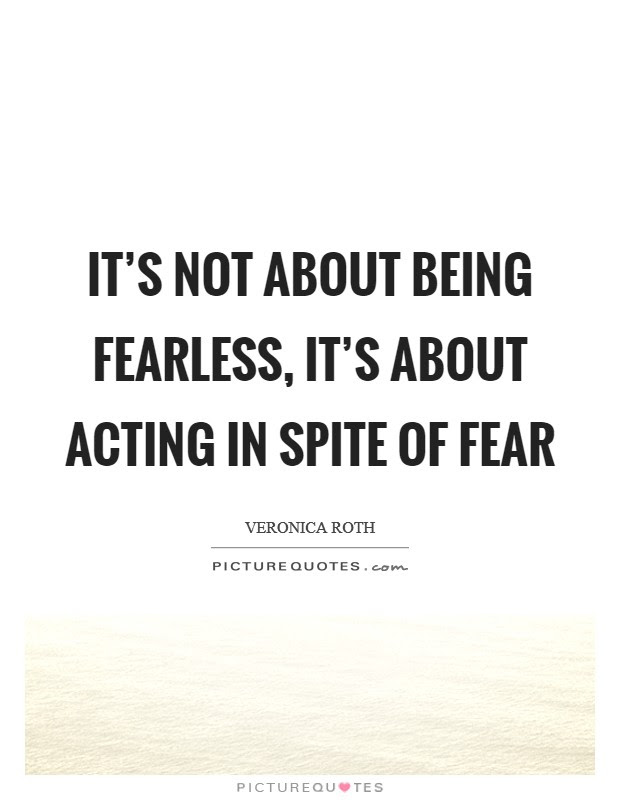 Its Not About Being Fearless Its About Acting In Spite Of Fear