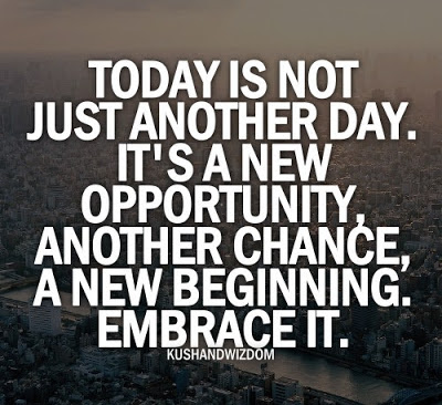 Today Is Not Just Another Day Its A New Opportunity Another