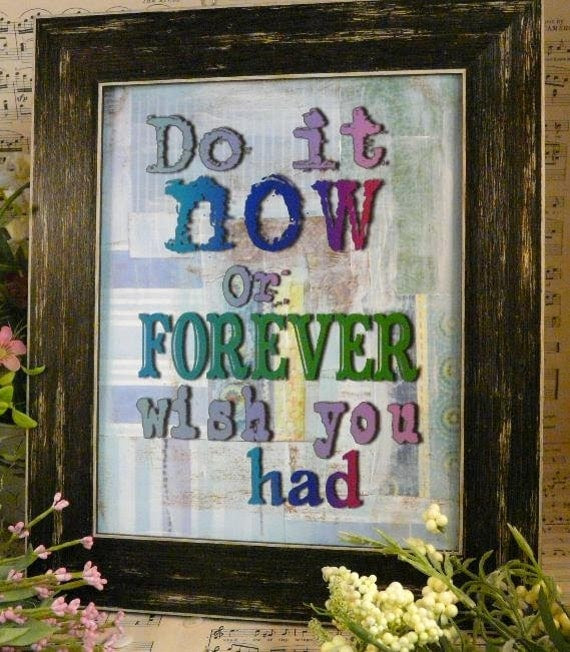 Do it now or forever wish you had sign digital   - blue inspiration NEW art words vintage style primitive paper old pdf 8 x 10 frame saying