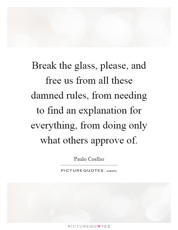 Break The Glass Please And Free Us From All These Damned