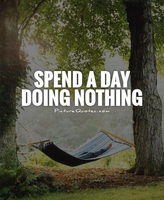 Spend A Day Doing Nothing Picture Quotes