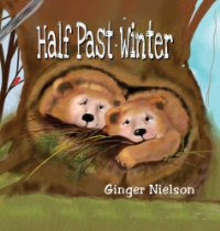 Half Past Winter: Two Curious Cubs Set Out to Find Their First Snow By Ginger Nielson